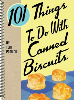 101 Things to Do With Canned Biscuits By Patrick, Toni